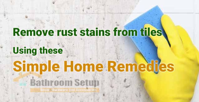 Remove Rust Stains From Tiles Using These Simple Home Remedies