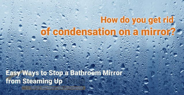How do I stop condensation on bathroom mirror?